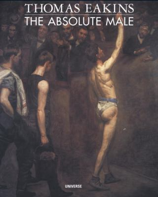 Thomas Eakins: The Absolute Male Nude