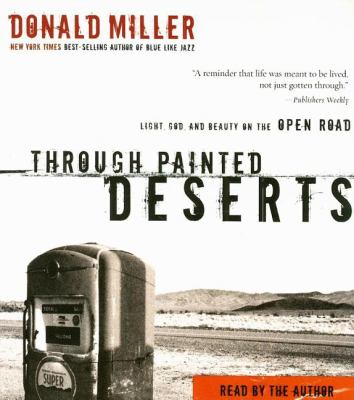 Through Painted Deserts: Light, God, and Beauty on the Open Road 9780785216438
