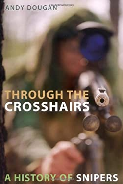 Through the Crosshairs: A History of Snipers 9780786715237