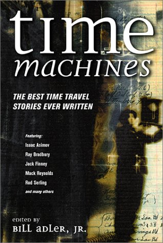Time Machines: The Best Time Travel Stories Ever Written 9780786710331