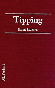Tipping: An American Social History of Gratuities 9780786403479
