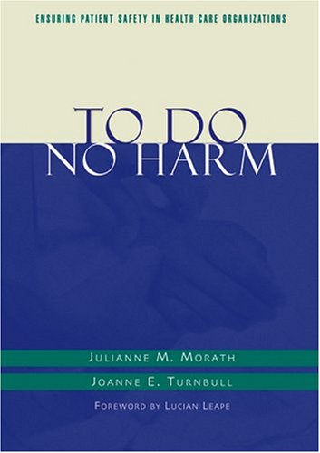 To Do No Harm: Ensuring Patient Safety in Health Care Organizations 9780787967703