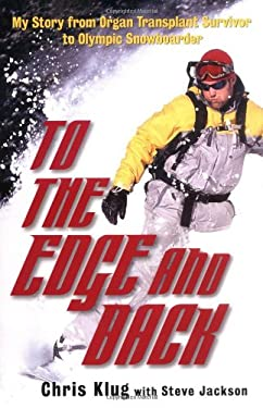To the Edge and Back: My Story from Organ Transplant Survivor to Olympic Snowboarder 9780786714223