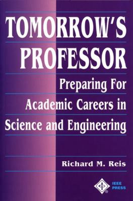 Tomorrow's Professor: Preparing for Careers in Science and Engineering 9780780311367