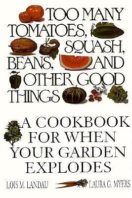 Too Many Tomatoes, Squash, Beans & Other Great Things