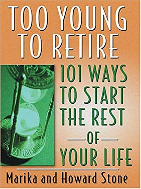 Too Young to Retire: 101 Ways to Start the Rest of Your Life 9780786268085