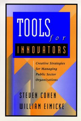 Tools for Innovators: Creative Strategies for Strengthening Public Sector Organizations 9780787909536