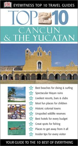 Top 10 Cancun and the Yucatan 9780789491947