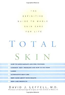 Total Skin: The Definitive Guide to Whole Skin Care for Life 9780786865048