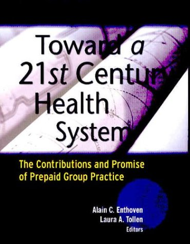 Toward a 21st Century Health System: The Contributions and Promise of Prepaid Group Practice 9780787973094