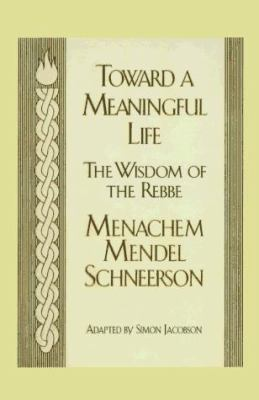 Toward a Meaningful Life: The Wisdom of the Rebbe 9780783815930