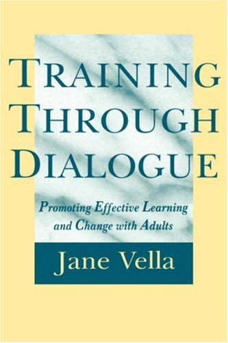 Training Through Dialogue : Promoting Effective Learning and Change with Adults