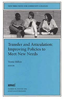 Transfer and Articulation: Improving Policies to Meet New Needs: New Directions for Community Colleges 9780787998936