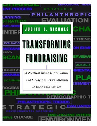 Transforming Fundraising: A Practical Guide to Evaluating and Strengthening Fundraising to Grow with Change 9780787944957