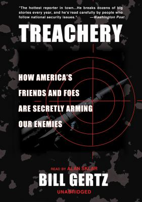 Treachery: How America's Friends and Foes Are Secretly Arming Our Enemies 9780786128815