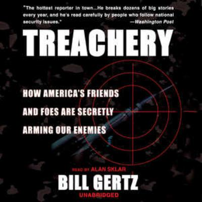 Treachery: How America's Friends and Foes Are Secretly Arming Our Enemies 9780786182954