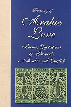Treasury of Arabic Love Poems, Quotations & Proverbs: In Arabic and English 9780781803953
