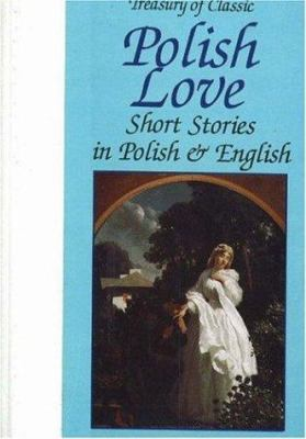 Treasury of Classic Polish Love Short Stories in Polish and English