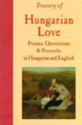 Treasury of Hungarian Love Poems, Quotations and Proverbs 9780781804776
