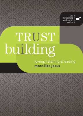 Trust Building: Loving, Listening, & Leading More Like Jesus [With 5 Participant Guides]