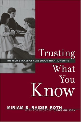 Trusting What You Know: The High Stakes of Classroom Relationships 9780787971656