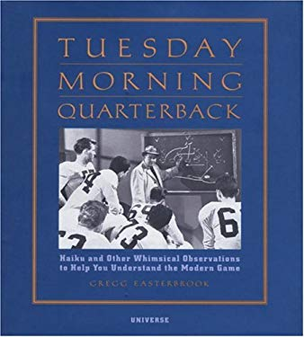 Tuesday Morning Quarterback: Haiku and Other Whimsical Observations to Help You Understand the Modern Game 9780789306517