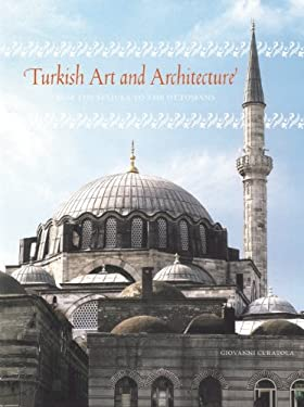 Turkish Art and Architecture: From the Seljuks to the Ottomans 9780789210821