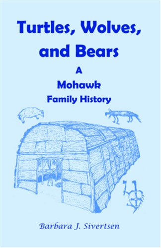 Turtles, Wolves, and Bears: A Mohawk Family History 9780788404849