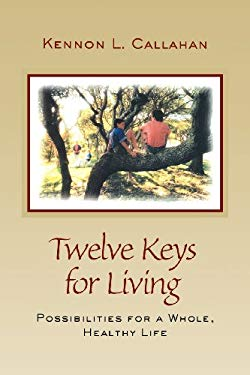 Twelve Keys for Living: Possibilities for a Whole, Healthy Life - Callahan, Kennon L. / Callahan