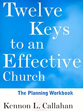 Twelve Keys to an Effective Church, the Planning Workbook: Strategic Planning for Mission 9780787938734