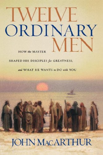 Twelve Ordinary Men: How the Master Shaped His Disciples for Greatness, and What He Wants to Do with You 9780785288244