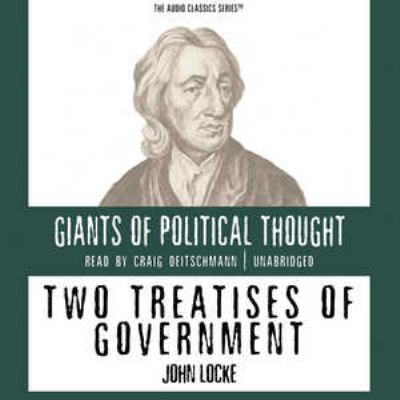 essay government john locke treatise two The motivations for the enlightenment came primarily from the englishmen, john locke john locke was a philosophical influence in both political theory and.