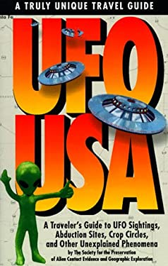 UFO USA: A Traveler's Guide to UFO Sightings, Abduction, Sights, Crop Circles, and Other Unexplained Phenomenones 9780786883967