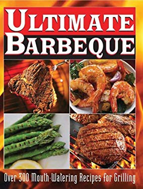 Ultimate Barbeque: Over 300 Mouth Watering Recipes for Grilling 9780785826347
