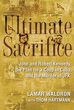 Ultimate Sacrifice: John and Robert Kennedy, the Plan for a Coup in Cuba, and the Murder of JFK 9780786714414