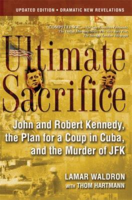 Ultimate Sacrifice: John and Robert Kennedy, the Plan for a Coup in Cuba, and the Murder of JFK 9780786718320