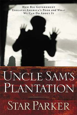 Uncle Sam's Plantation: How Big Government Enslaves America's Poor and What We Can Do about It 9780785262190