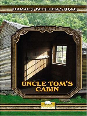 Uncle Tom's Cabin: Or, Life Among the Lowly 9780786276844