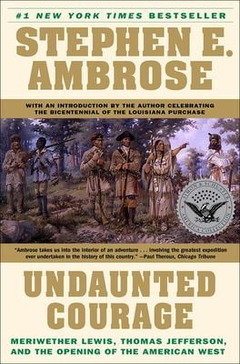 Undaunted Courage: Meriwether Lewis, Thomas Jefferson, and the Opening of the American West 9780780773998