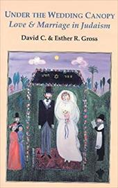 Under the Wedding Canopy: Love and Marriage in Judaism 3038837