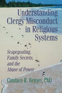 Understanding Clergy Misconduct in Religious Systems 9780789004529