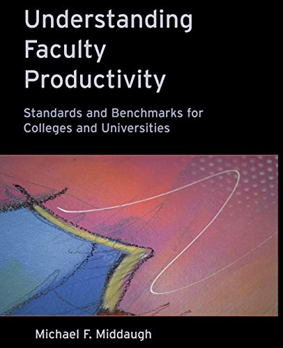 Understanding Faculty Productivity: Standards and Benchmarks for Colleges and Universities 9780787950224
