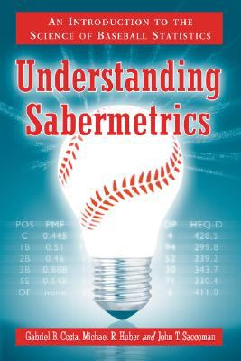 Understanding Sabermetrics: An Introduction to the Science of Baseball Statistics 9780786433889