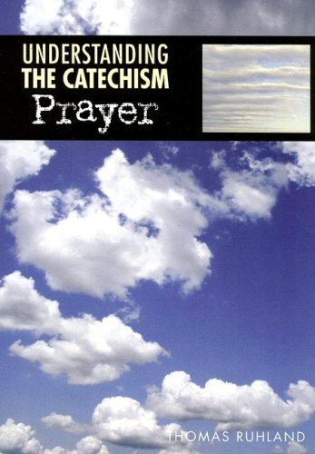 Understanding the Catechism: Prayer 9780782908787