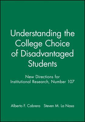 Understanding the College Choice of Disadvantaged Students: New Directions for Institutional Research 9780787954390