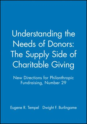 Understanding the Needs of Donors: The Supply Side of Charitable Giving 9780787956363