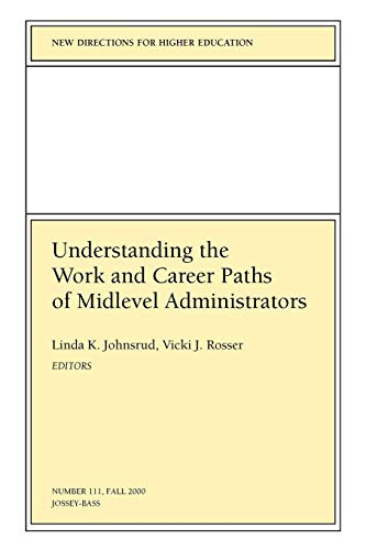 Understanding the Work and Career Paths of Midlevel Administrators: New Directions for Higher Education 9780787954352