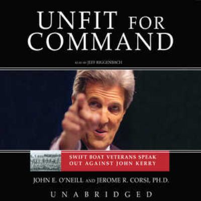 Unfit for Command: Swift Veterans Speak Out Against John Kerry 9780786183616