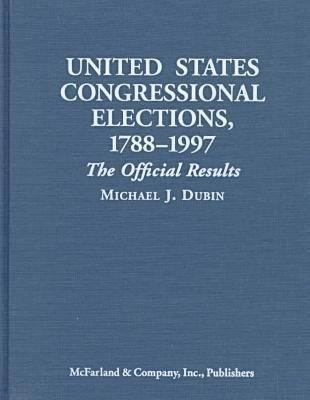 United States Congressional Elections, 1788-1996: The Official Results of the Elections of the 1st Through the 105th Congresses 9780786402830