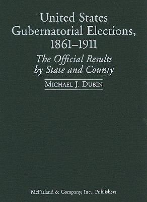 United States Gubernatorial Elections, 1861-1911: The Official Results by State and County 9780786447220